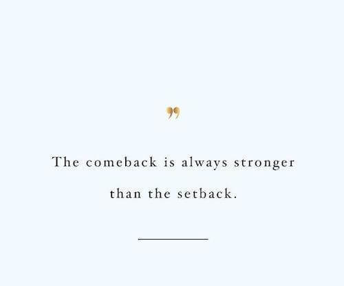 the come back is always stronger than the setback