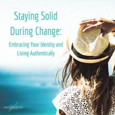 Staying solid during change: Embracing your identity and living authentically