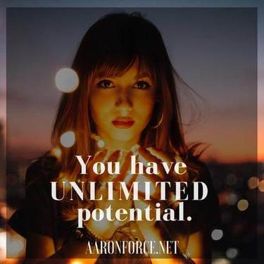 You have unlimited potential.