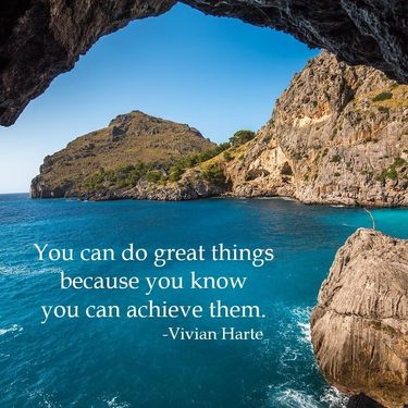 You can do great things because you know you can achieve them