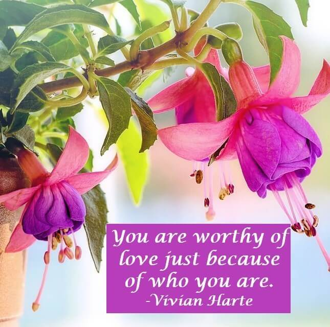 You are worthy of love just because of who you are