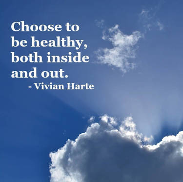 Choose to be healthy, both inside and out.