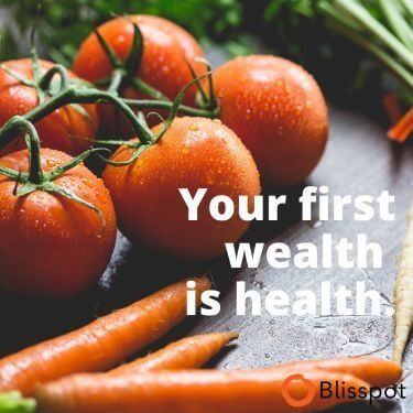 Your first wealth is health.