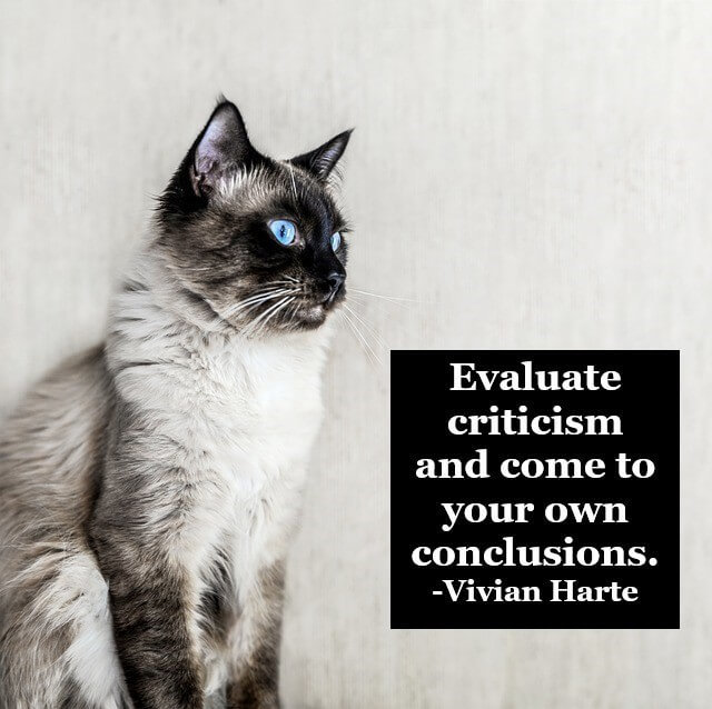 Evaluate criticism and come to your own conclusions.