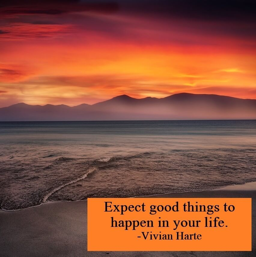 Expect good things to happen in your life.