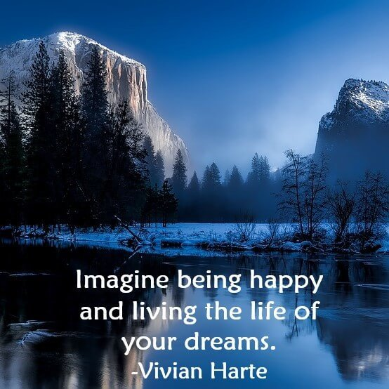 Imagine being happy and living the life of your dreams.