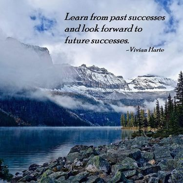 Learn from past successes and look forward to future successes.
